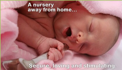 A nursery away from home...Secure, loving and stimulating.